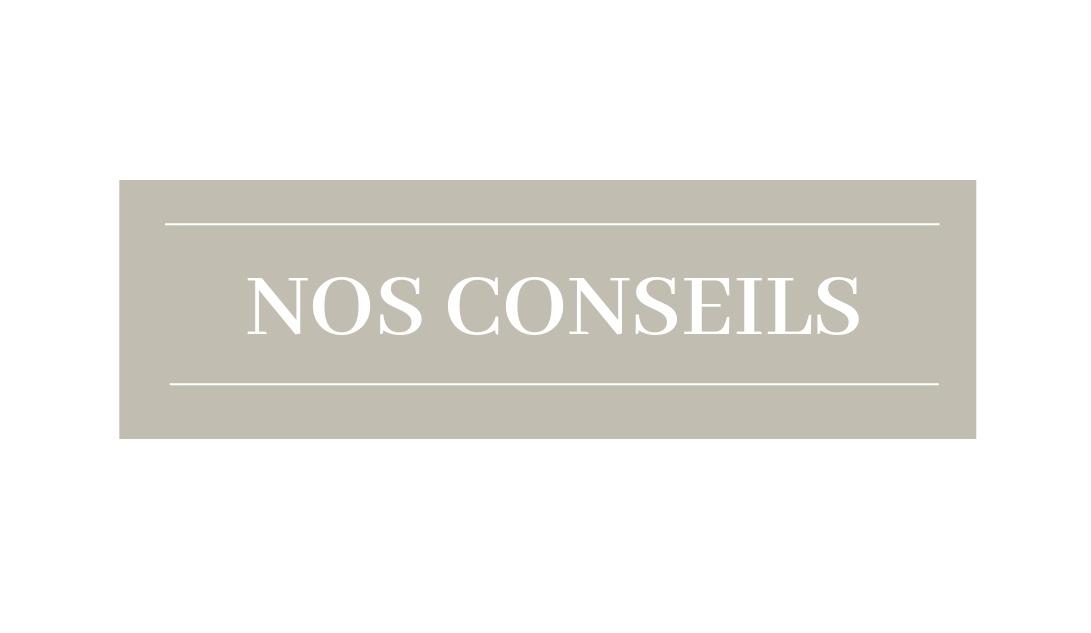 NOS CONSEILS
